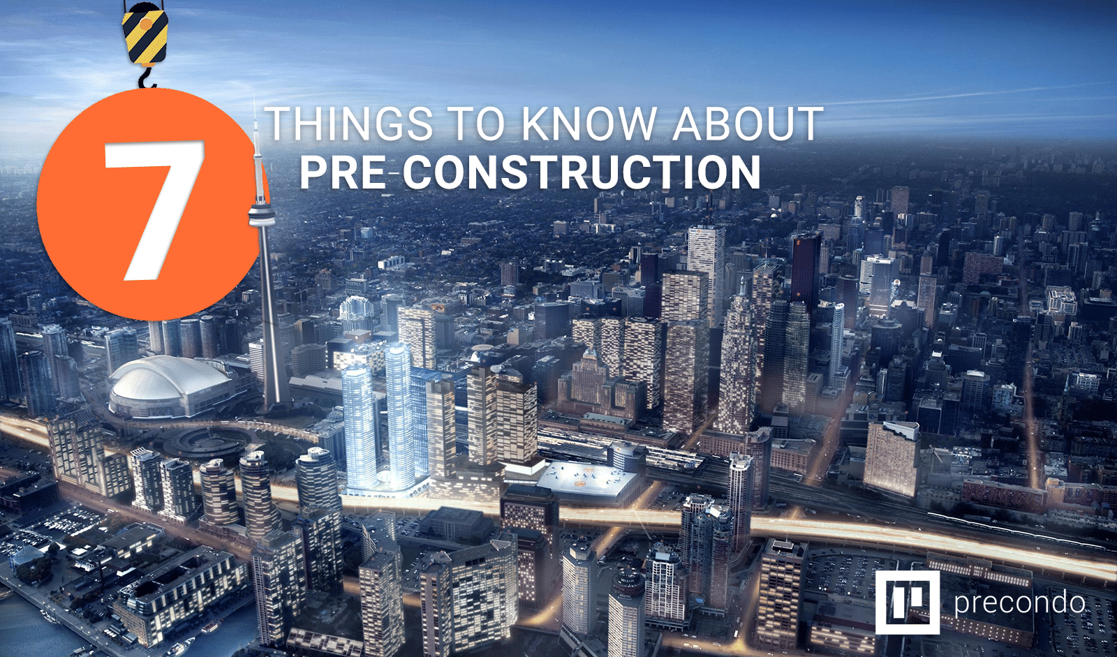 7 Things to Know About Pre-Construction Condo Investment