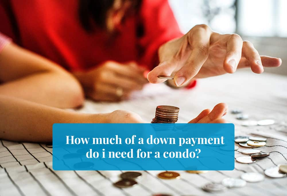 How Much Of A Down Payment Do I Need For A Condo? Featured Image